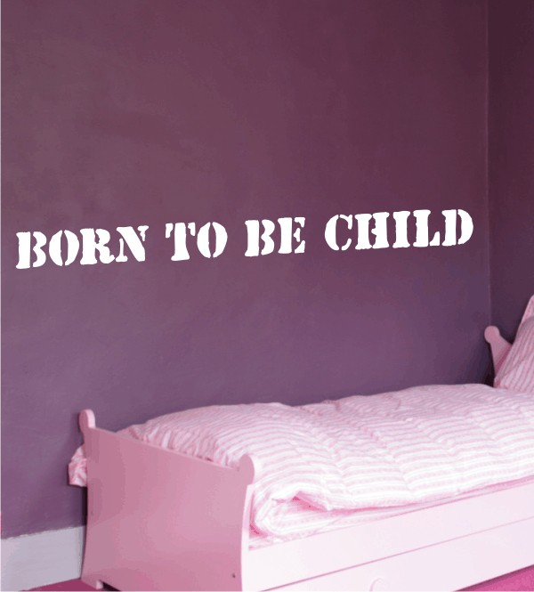 Born to be child als Wandtattoo